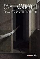 Sny umarłych: polski rocznik weird fiction 2019 (2019) - okładka